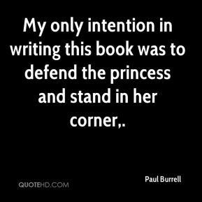 Paul Burrell  - My only intention in writing this book was to defend the princess and stand in her corner.
