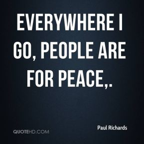 Everywhere I go, people are for peace.