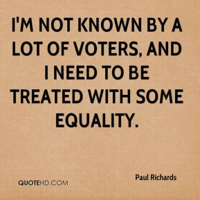 I'm not known by a lot of voters, and I need to be treated with some equality.