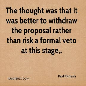 Paul Richards  - The thought was that it was better to withdraw the proposal rather than risk a formal veto at this stage.