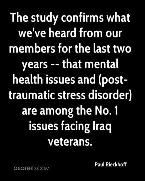 The study confirms what we've heard from our members for the last two years -- that mental health issues and (post-traumatic stress disorder) are among the No. 1 issues facing Iraq veterans.