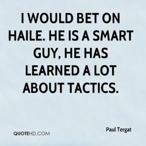 Paul Tergat  - I would bet on Haile. He is a smart guy, he has learned a lot about tactics.