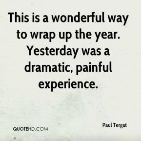 Paul Tergat  - This is a wonderful way to wrap up the year. Yesterday was a dramatic, painful experience.