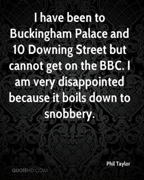 I have been to Buckingham Palace and 10 Downing Street but cannot get on the BBC. I am very disappointed because it boils down to snobbery.
