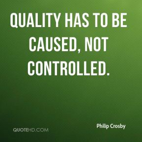 Quality has to be caused, not controlled.
