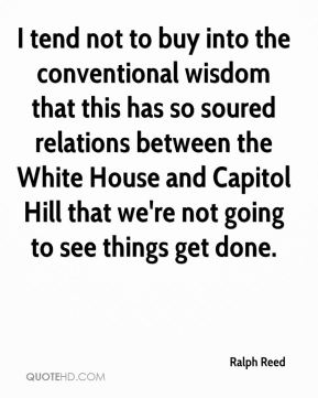 Ralph Reed  - I tend not to buy into the conventional wisdom that this has so soured relations between the White House and Capitol Hill that we're not going to see things get done.