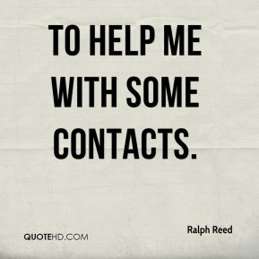 Ralph Reed  - to help me with some contacts.