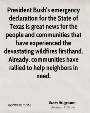 President Bush's emergency declaration for the State of Texas is great news for the people and communities that have experienced the devastating wildfires firsthand. Already, communities have rallied to help neighbors in need.