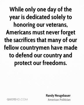 While only one day of the year is dedicated solely to honoring our veterans, Americans must never forget the sacrifices that many of our fellow countrymen have made to defend our country and protect our freedoms.