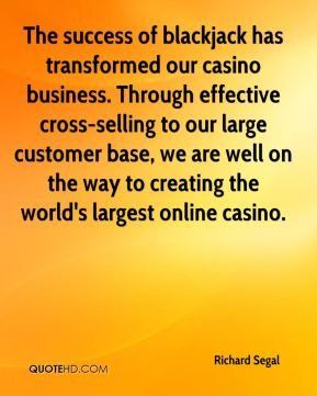 The success of blackjack has transformed our casino business. Through effective cross-selling to our large customer base, we are well on the way to creating the world's largest online casino.