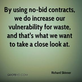 By using no-bid contracts, we do increase our vulnerability for waste, and that's what we want to take a close look at.