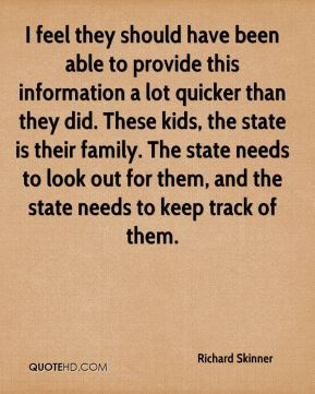 I feel they should have been able to provide this information a lot quicker than they did. These kids, the state is their family. The state needs to look out for them, and the state needs to keep track of them.