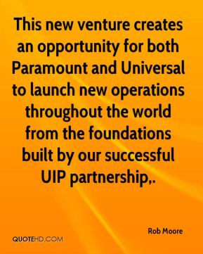 Rob Moore  - This new venture creates an opportunity for both Paramount and Universal to launch new operations throughout the world from the foundations built by our successful UIP partnership.