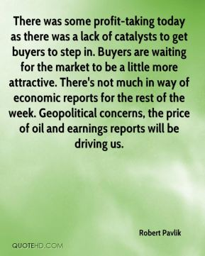 Robert Pavlik  - There was some profit-taking today as there was a lack of catalysts to get buyers to step in. Buyers are waiting for the market to be a little more attractive. There's not much in way of economic reports for the rest of the week. Geopolitical concerns, the price of oil and earnings reports will be driving us.