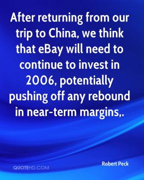 Robert Peck  - After returning from our trip to China, we think that eBay will need to continue to invest in 2006, potentially pushing off any rebound in near-term margins.