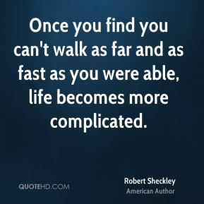 Once you find you can't walk as far and as fast as you were able, life becomes more complicated.