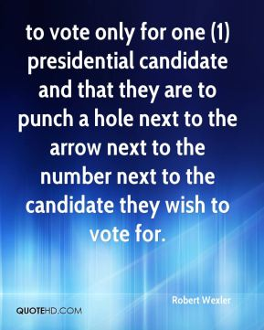 Robert Wexler  - to vote only for one (1) presidential candidate and that they are to punch a hole next to the arrow next to the number next to the candidate they wish to vote for.
