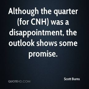 Scott Burns  - Although the quarter (for CNH) was a disappointment, the outlook shows some promise.