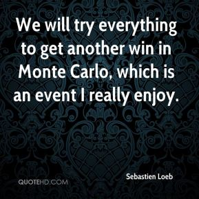 Sebastien Loeb  - We will try everything to get another win in Monte Carlo, which is an event I really enjoy.