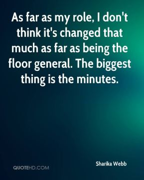 Sharika Webb  - As far as my role, I don't think it's changed that much as far as being the floor general. The biggest thing is the minutes.