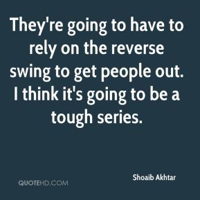 Shoaib Akhtar  - They're going to have to rely on the reverse swing to get people out. I think it's going to be a tough series.