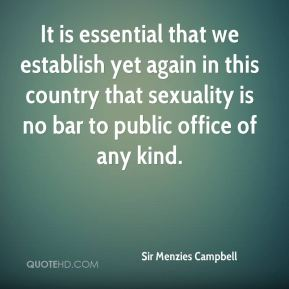 Sir Menzies Campbell  - It is essential that we establish yet again in this country that sexuality is no bar to public office of any kind.