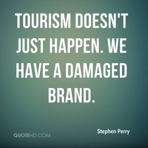 Tourism doesn't just happen. We have a damaged brand.