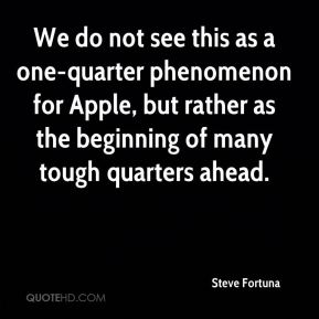 Steve Fortuna  - We do not see this as a one-quarter phenomenon for Apple, but rather as the beginning of many tough quarters ahead.