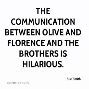 Sue Smith  - The communication between Olive and Florence and the brothers is hilarious.