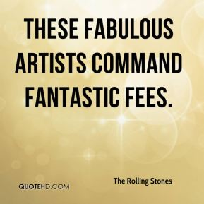 these fabulous artists command fantastic fees.