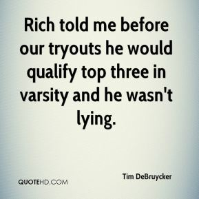 Tim DeBruycker  - Rich told me before our tryouts he would qualify top three in varsity and he wasn't lying.
