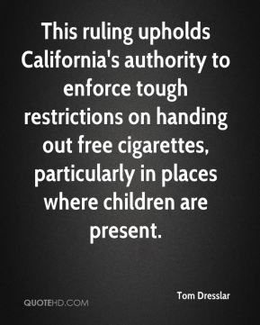 This ruling upholds California's authority to enforce tough restrictions on handing out free cigarettes, particularly in places where children are present.