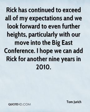 Rick has continued to exceed all of my expectations and we look forward to even further heights, particularly with our move into the Big East Conference. I hope we can add Rick for another nine years in 2010.