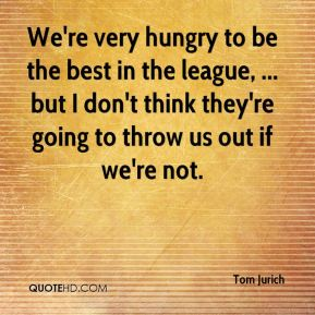 Tom Jurich  - We're very hungry to be the best in the league, ... but I don't think they're going to throw us out if we're not.