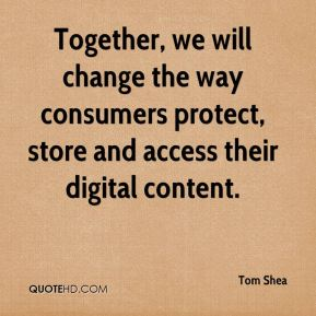 Tom Shea  - Together, we will change the way consumers protect, store and access their digital content.