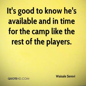 It's good to know he's available and in time for the camp like the rest of the players.