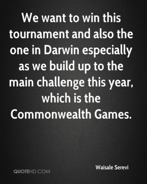 We want to win this tournament and also the one in Darwin especially as we build up to the main challenge this year, which is the Commonwealth Games.