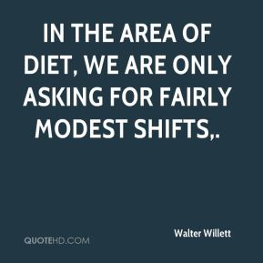 In the area of diet, we are only asking for fairly modest shifts.