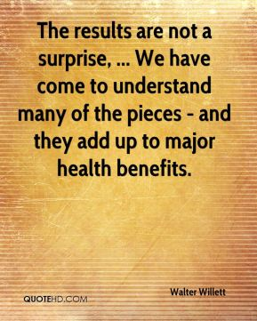 The results are not a surprise, ... We have come to understand many of the pieces - and they add up to major health benefits.