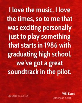 I love the music, I love the times, so to me that was exciting personally just to play something that starts in 1986 with graduating high school, we've got a great soundtrack in the pilot.