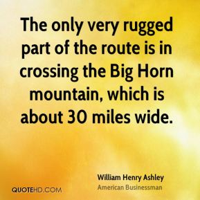 The only very rugged part of the route is in crossing the Big Horn mountain, which is about 30 miles wide.