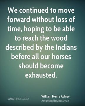 We continued to move forward without loss of time, hoping to be able to reach the wood described by the Indians before all our horses should become exhausted.