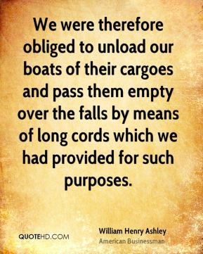 We were therefore obliged to unload our boats of their cargoes and pass them empty over the falls by means of long cords which we had provided for such purposes.