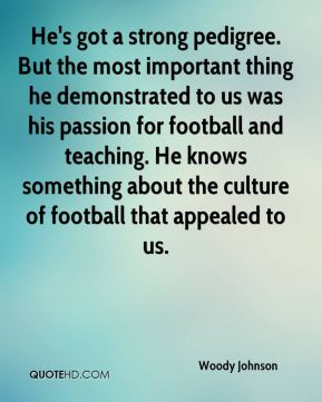 He's got a strong pedigree. But the most important thing he demonstrated to us was his passion for football and teaching. He knows something about the culture of football that appealed to us.
