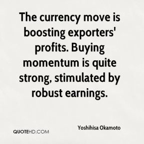 Yoshihisa Okamoto  - The currency move is boosting exporters' profits. Buying momentum is quite strong, stimulated by robust earnings.