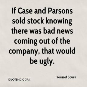 Youssef Squali  - If Case and Parsons sold stock knowing there was bad news coming out of the company, that would be ugly.