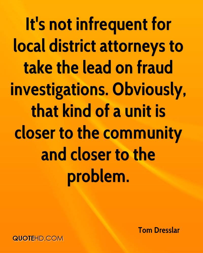 It's not infrequent for local district attorneys to take the lead on fraud investigations. Obviously, that kind of a unit is closer to the community and closer to the problem.