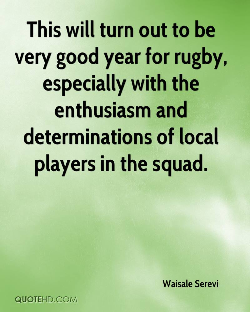 This will turn out to be very good year for rugby, especially with the enthusiasm and determinations of local players in the squad.