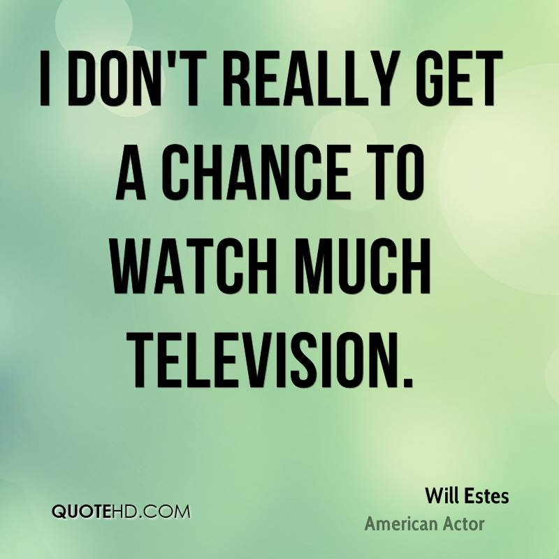 I don't really get a chance to watch much television. I mostly watch BBC Worldwide and repeats of Seinfeld and Everybody Loves Raymond.
