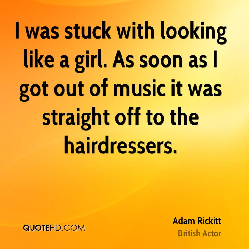 I was stuck with looking like a girl. As soon as I got out of music it was straight off to the hairdressers.